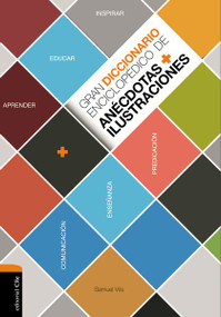 Gran diccionario enciclopédico de anécdotas e ilustraciones (Para la comunicación, la enseñanza  y la predicación cristianas) by Samuel Vila-Ventura, 9788482678597