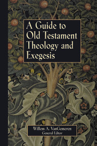 A Guide to Old Testament Theology and Exegesis by Willem A. VanGemeren, 9780310231936