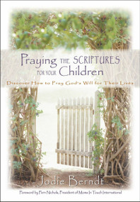 Praying the Scriptures for Your Children (Discover How to Pray God's Will for Their Lives) by Jodie Berndt, 9780310232162