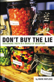 Don't Buy the Lie (Discerning Truth in a World of Deception) by Mark Matlock, 9780310258148