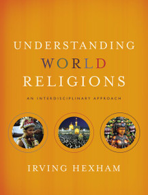 Understanding World Religions (An Interdisciplinary Approach) by Irving Hexham, 9780310259442