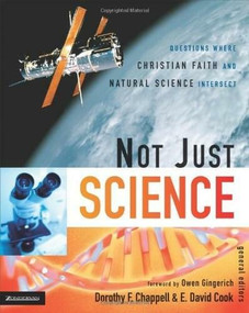 Not Just Science (Questions Where Christian Faith and Natural Science Intersect) by Dorothy F. Chappell, E. David Cook, 9780310263838