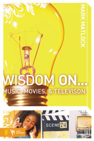 Wisdom On … Music, Movies and Television by Mark Matlock, 9780310279310