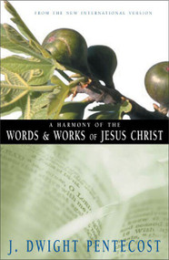 A Harmony of the Words and Works of Jesus Christ, A by J. Dwight Pentecost, 9780310309512