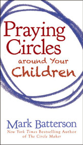 Praying Circles around Your Children by Mark Batterson, 9780310325505