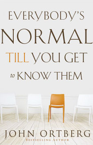 Everybody's Normal Till You Get to Know Them - 9780310340485 by John Ortberg, 9780310340485