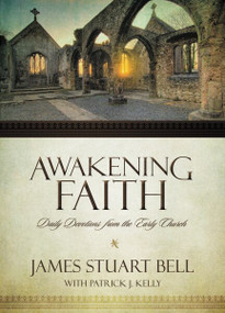 Awakening Faith (Daily Devotions from the Early Church) by James Stuart Bell, Patrick J. Kelly, 9780310514879
