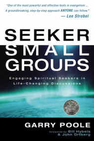 Seeker Small Groups (Engaging Spiritual Seekers in Life-Changing Discussions) by Garry D. Poole, 9780310517122