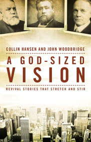 A God-Sized Vision (Revival Stories that Stretch and Stir) by Collin Hansen, John  D. Woodbridge, 9780310519294