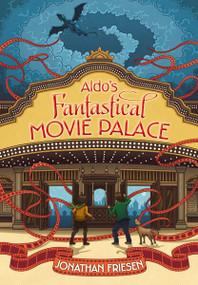 Aldo's Fantastical Movie Palace - 9780310723219 by Jonathan Friesen, 9780310723219