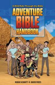 Adventure Bible Handbook (A Wild Ride Through the Bible) by Robin Schmitt, David Frees, Craig Philips, 9780310725756