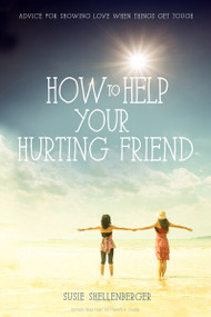 How to Help Your Hurting Friend (Advice For Showing Love When Things Get Tough) by Susie Shellenberger, 9780310731177