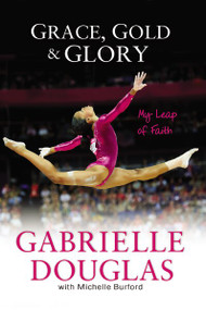Grace, Gold, and Glory My Leap of Faith - 9780310740674 by Gabrielle Douglas, Michelle Burford, 9780310740674