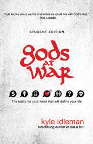 Gods at War Student Edition (The battle for your heart that will define your life) by Kyle Idleman, 9780310742531