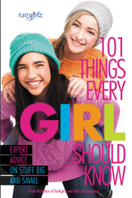 101 Things Every Girl Should Know (Expert Advice on Stuff Big and Small) by  From the Editors of Faithgirlz!, 9780310746195