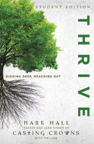 Thrive Student Edition (Digging Deep, Reaching Out) by Mark Hall, Tim Luke, 9780310747574