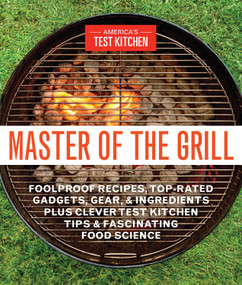Master of the Grill (Foolproof Recipes, Top-Rated Gadgets, Gear, & Ingredients Plus Clever Test Kitchen Tips & Fascinating Food Science) by America's Test Kitchen, 9781940352541