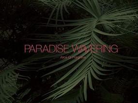 Paradise Wavering by Alice Q. Hargrave, Allison Grant, Kendra Paitz, Rebecca Solnit, Sandra Binion, Ralph J. Mills, 9781942084167