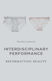 Interdisciplinary Performance (Reformatting Reality) by Natasha Lushetich, 9781137335029