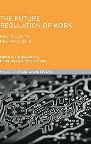 The Future Regulation of Work (New Concepts, New Paradigms) by Nicole Busby, Douglas Brodie, Rebecca Zahn, 9781137432438
