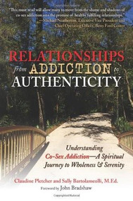 Relationships from Addiction to Authenticity (Understanding Co-Sex Addiction – A Spiritual Journey to Wholeness and Serenity) by Claudine Pletcher, Sally Bartolameolli, 9780757307461