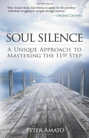Soul Silence (A Unique Approach to Mastering the 11th Step) by Peter Amato, 9780757315305
