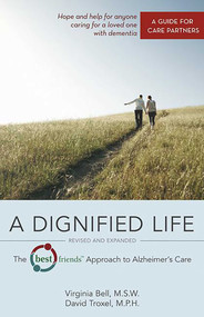 A Dignified Life (The Best Friends™ Approach to Alzheimer's Care:   A Guide for Care Partners) by Virginia Bell, David Troxel, 9780757316654