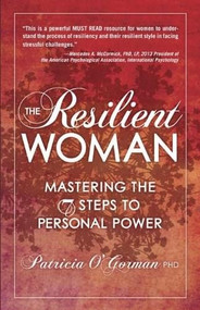 The Resilient Woman (Mastering the 7 Steps to Personal Power) by Patricia O'Gorman, PhD, 9780757317095