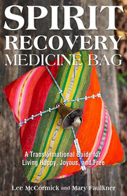 Spirit Recovery Medicine Bag (A Transformational Guide for Living Happy, Joyous, and Free) by Lee McCormick, 9780757317941