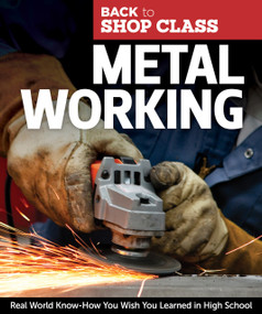 Metal Working (Real World Know-How You Wish You Learned in High School), 9781565235403