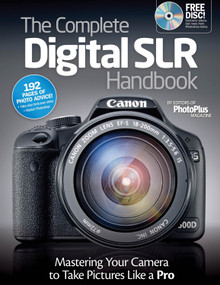 The Complete Digital SLR Handbook (Mastering Your Camera to Take Pictures Like a Pro) by , 9781565237179