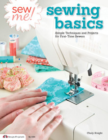 Sew Me! Sewing Basics (Simple Techniques and Projects for First-Time Sewers) by Choly Knight, 9781574214239