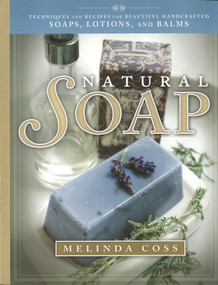 Natural Soap (Techniques and Recipes for Beautiful Handcrafted Soaps, Lotions, and Balms) by Melinda Coss, 9781847738547
