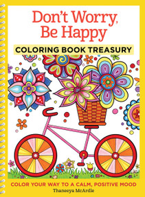Don't Worry, Be Happy Coloring Book Treasury (Color Your Way To a Calm, Positive Mood) by Thaneeya McArdle, 9781497200227