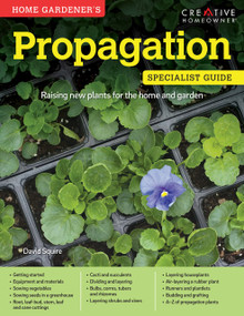 Home Gardener's Propagation (Raising new plants for the home and garden) by David Squire, 9781580117333