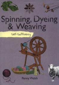 Self-Sufficiency Spinning, Dyeing and Weaving by Penny Walsh, 9781847734594