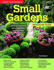 Home Gardener's Small Gardens (Designing, creating, planting, improving and maintaining small gardens) by David Squire, 9781580117463