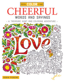 Seek, Color, Find Cheerful Words and Sayings (A Treasure Hunt and Coloring Adventure) by Robin Pickens, 9781497201484