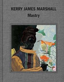 Kerry James Marshall (Mastry) by Ian Alteveer, Helen Molesworth, Dieter Roelstraete, Abigail Winograd, 9780847848331