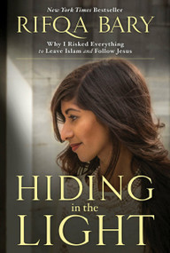 Hiding in the Light (Why I Risked Everything to Leave Islam and Follow Jesus) by Rifqa Bary, 9781601426987