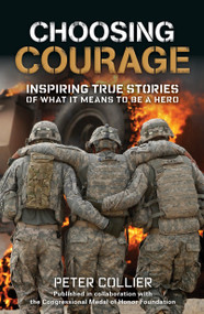Choosing Courage (Inspiring True Stories of What It Means to Be a Hero) by Peter Collier, 9781579657055