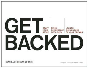 Get Backed (Craft Your Story, Build the Perfect Pitch Deck, and Launch the Venture of Your Dreams) by Evan Baehr, Evan Loomis, 9781633690721