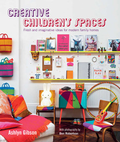 Creative Children's Spaces (Fresh and imaginative ideas for modern family homes) by Ashlyn Gibson, 9781849756655