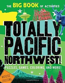 Totally Pacific Northwest! (Puzzles, games, coloring, and more!) by Peg Connery-Boyd, 9781492639695
