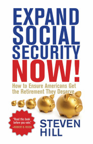 Expand Social Security Now! (How to Ensure Americans Get the Retirement They Deserve) by Steven Hill, 9780807028438