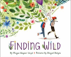 Finding Wild by Megan Wagner Lloyd, Abigail Halpin, 9781101932810