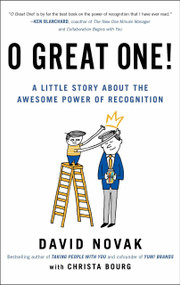 O Great One! (A Little Story About the Awesome Power of Recognition) by David Novak, Christa Bourg, 9780399562068