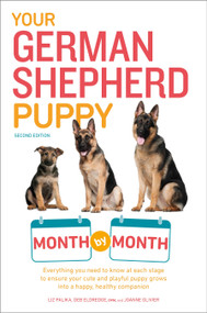 Your German Shepherd Puppy Month by Month, 2nd Edition (Everything You Need to Know at Each State to Ensure Your Cute and Playful Puppy) by Liz Palika, Terry Albert, 9781465451095