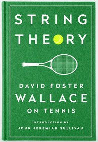 String Theory: David Foster Wallace on Tennis (A Library of America Special Publication) by David Foster Wallace, John Jeremiah Sullivan, 9781598534801