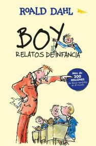 Boy. Relatos de infancia / Boy. Tales of Childhood by Roald Dahl, 9786073141260